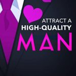 [PDF] [EPUB] Attract a High-Quality Man: 4 essential tools that help you walk away from losers and into the arms of a great man! Download