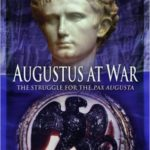 [PDF] [EPUB] Augustus at War: The Struggle for the Pax Augusta Download