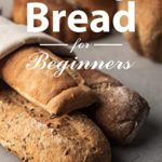 [PDF] [EPUB] Baking bread for beginners: Over 100 delicious recipes to make yourself with yeast and sourdough Download