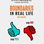 [PDF] [EPUB] Boundaries in Real Life: Learning When You Usually Say Yes and The Ways to Start to Say No Today in Business and in Real life (Final Volume) Download