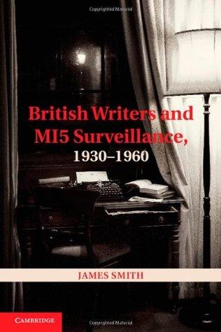 [PDF] [EPUB] British Writers and Mi5 Surveillance, 1930-1960 Download by James                               Smith
