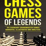 [PDF] [EPUB] Chess Games of Legends: 20 Legendary Grandmaster Games Narrated, Illustrated, and Analyzed Download