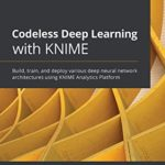 [PDF] [EPUB] Codeless Deep Learning with KNIME: Build, train, and deploy various deep neural network architectures using KNIME Analytics Platform Download