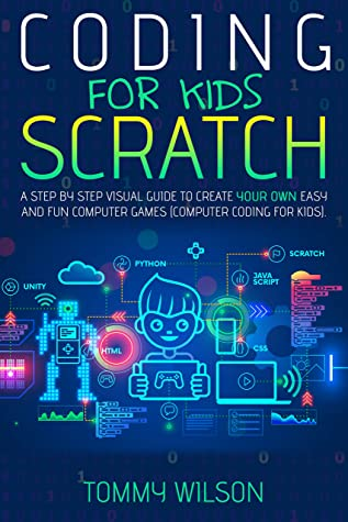 [PDF] [EPUB] Coding For Kids Scratch: A Step By Step Visual Guide To Create Your Own Easy and Fun Computer Games ( Computer Coding For Kids) Download by Tommy Wilson