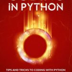 [PDF] [EPUB] Coding in Python: Tips and Tricks to Coding with Python Using the Principles and Theories of Python Programming Download