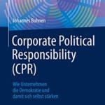[PDF] [EPUB] Corporate Political Responsibility (CPR): Wie Unternehmen die Demokratie und damit sich selbst stärken Download