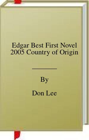 [PDF] [EPUB] Edgar Best First Novel 2005 Country of Origin Download by Don Lee