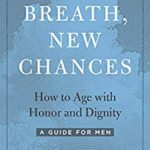 [PDF] [EPUB] Every Breath, New Chances: How to Age with Honor and Dignity (A Guide for Men) Download