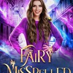 [PDF] [EPUB] Fairy Misspelled (Tipsy Fairy Godmother Chronicles, #2) Download