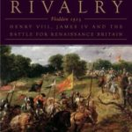 [PDF] [EPUB] Fatal Rivalry: Flodden, 1513: Henry VIII and James IV and the Decisive Battle for Renaissance Britain Download