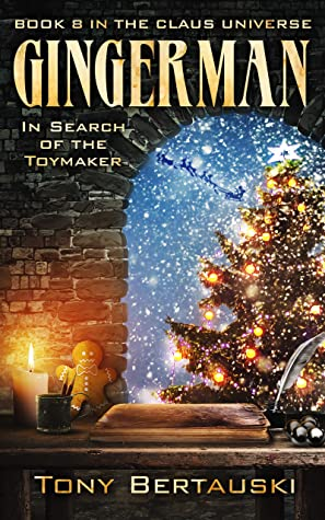 [PDF] [EPUB] Gingerman: In Search of the Toymaker (Claus #8) Download by Tony Bertauski
