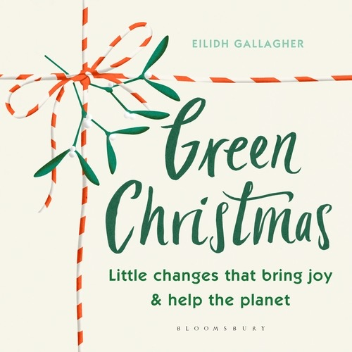 [PDF] [EPUB] Green Christmas: Little Changes That Bring Joy and Help the Planet Download by Eilidh Gallagher