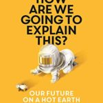 [PDF] [EPUB] How Are We Going to Explain This?: Our Future on a Hot Earth Download