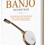 [PDF] [EPUB] How to Play Banjo in Easy Way: Learn How to Play Banjo in Easy Way by this Complete beginner's Illustrated Guide!Basics, Features, Easy Instructions Download
