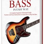 [PDF] [EPUB] How to Play Bass in Easy Way: Learn How to Play Bass in Easy Way by this Complete beginner's Illustrated Guide!Basics, Features, Easy Instructions Download