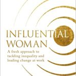 [PDF] [EPUB] Influential Woman: A Fresh Approach to Tackling Inequality and Leading Change at Work Download