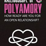 [PDF] [EPUB] Kaleidoscope of Polyamory: How ready are you for an open relationship? Download