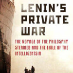 [PDF] [EPUB] Lenin's Private War: The Voyage of the Philosophy Steamer and the Exile of the Intelligentsia Download