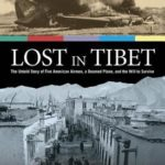 [PDF] [EPUB] Lost in Tibet: The Untold Story of Five American Airmen, a Doomed Plane, and the Will to Survive Download