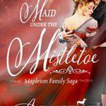 [PDF] [EPUB] Maid Under the Mistletoe (The Mapleton Family Saga, #1) Download