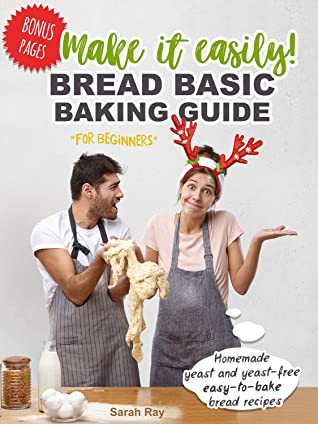 [PDF] [EPUB] Make It Easily! Bread Basic Baking Guide for Beginners: Homemade Yeast and Yeast-Free Easy-to-Bake Bread Recipes Download by Sarah Ray