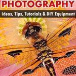 [PDF] [EPUB] Mastering Macro Photography – Ideas, Tips, Tutorials and DIY Equipment Download