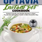 [PDF] [EPUB] Optavia Instant Pot Cookbook: Budget-Friendly and Healthy Recipes to Shed Pounds and Strengthen Health in More Scientific Way Download