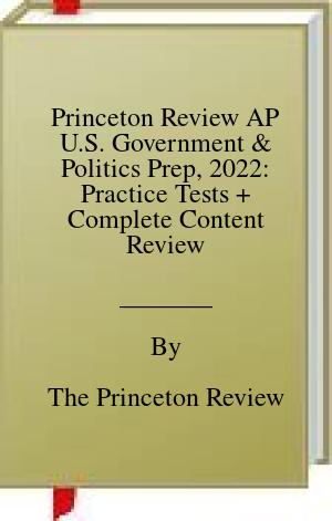 [PDF] [EPUB] Princeton Review AP U.S. Government and Politics Prep, 2022: Practice Tests + Complete Content Review + Strategies and Techniques Download by The Princeton Review
