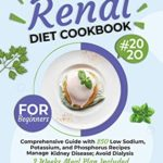[PDF] [EPUB] RENAL DIET COOKBOOK FOR BEGINNERS: Comprehensive Guide with 250 Low Sodium, Potassium, and Phosphorus Recipes: Manage Kidney Disease and Avoid Dialysis; 2 Weeks Meal Plan Included Download
