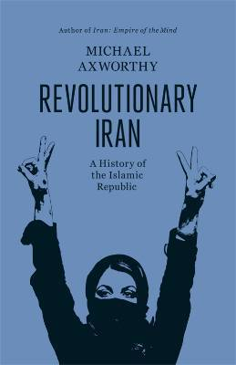 [PDF] [EPUB] Revolutionary Iran: A History of the Islamic Republic Download by Michael Axworthy