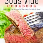 [PDF] [EPUB] Sous Vide Cookbook: The Best Sous Vide Recipes of All Time Anyone Can Make At Home! Download