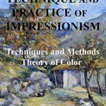 [PDF] [EPUB] Technique and Practice of Impressionism.: Techniques and Methods – Color Theory. Download