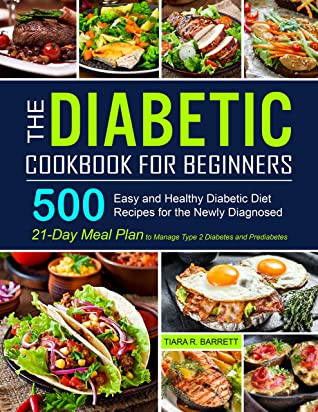 [PDF] [EPUB] The Diabetic Cookbook for Beginners: 500 Easy and Healthy Diabetic Diet Recipes for the Newly Diagnosed | 21-Day Meal Plan to Manage Type 2 Diabetes and Prediabetes Download by Tiara R. Barrett