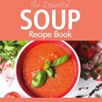 [PDF] [EPUB] The Essential Soup Recipe Book: 100 Delicious and Nutritious Soup Recipes. Easy Soup Making Cookbook Download