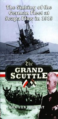 [PDF] [EPUB] The Grand Scuttle: The Sinking of the German Fleet at Scapa Flow in 1919 Download by Dan van der Vat