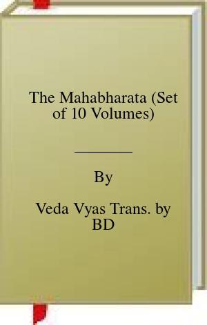 [PDF] [EPUB] The Mahabharata (Set of 10 Volumes) Download by Veda Vyas Trans. by BD