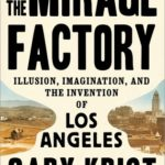 [PDF] [EPUB] The Mirage Factory: Illusion, Imagination, and the Invention of Los Angeles Download