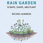 [PDF] [EPUB] The Modern Rain Garden: Scrape, Shape, and Plant Download