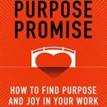 [PDF] [EPUB] The Purpose Promise: How to Find Purpose and Joy in Your Work Download