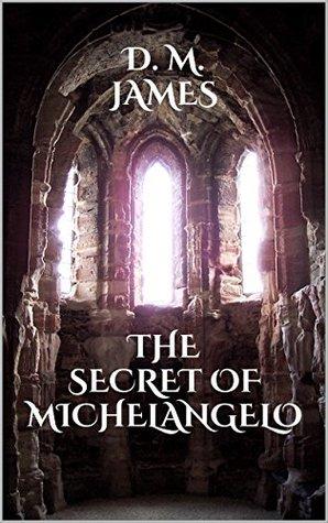[PDF] [EPUB] The Secret of Michelangelo Download by D.M. James