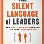 [PDF] [EPUB] The Silent Language of Leaders: How Body Language Can Help – Or Hurt – How You Lead Download
