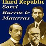 [PDF] [EPUB] Three Against the Third Republic: Sorel, Barres and Maurras Download