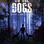 [PDF] [EPUB] To The Dogs (Dave Carver Book 2) Download