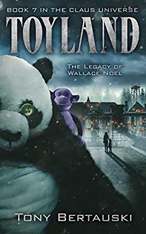 [PDF] [EPUB] Toyland: The Legacy of Wallace Noel (Claus #7) Download by Tony Bertauski