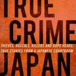 [PDF] [EPUB] True Crime Japan: Thieves, Rascals, Killers and Dope Heads: True Stories From a Japanese Courtroom Download