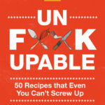 [PDF] [EPUB] Unf*ckupable: 50 Recipes That Even You Can't Screw Up, a What the F*@# Should I Make for Dinner? Sequel Download