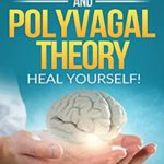 [PDF] [EPUB] VAGUS NERVE AND POLYVAGAL THEORY: HEAL YOUSELF. Self Help exercises for anxiety, depression, trauma, inflamation, emotional stress etc. Download