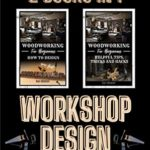 [PDF] [EPUB] Woodworking: Workshop Design and Helpful Tips for Beginners Download