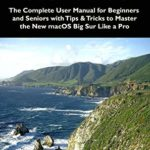 [PDF] [EPUB] macOS Big Sur User Guide: The Complete User Manual for Beginners and Seniors with Tips and Tricks to Master the New macOS Big Sur Like a Pro Download