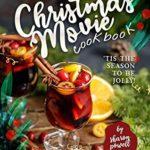 [PDF] [EPUB] Christmas Movie Cookbook: 'Tis The Season to Be Jolly! Download